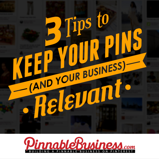 3 Tips to Keep Your Pins (and Your Business) Relevant