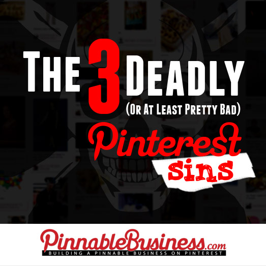 The 3 Deadly (Or At Least Really Bad) Pinterest Sins