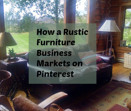 How a Rustic Furniture Business Markets on Pinterest