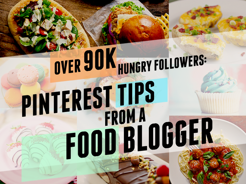 Over 90K Hungry Followers: Pinterest Tips from a Food Blogger