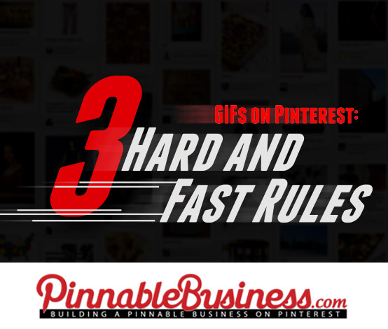 GIFs on Pinterest: 3 Hard and Fast Rules - http://pinnablebusiness.com/?p=1901