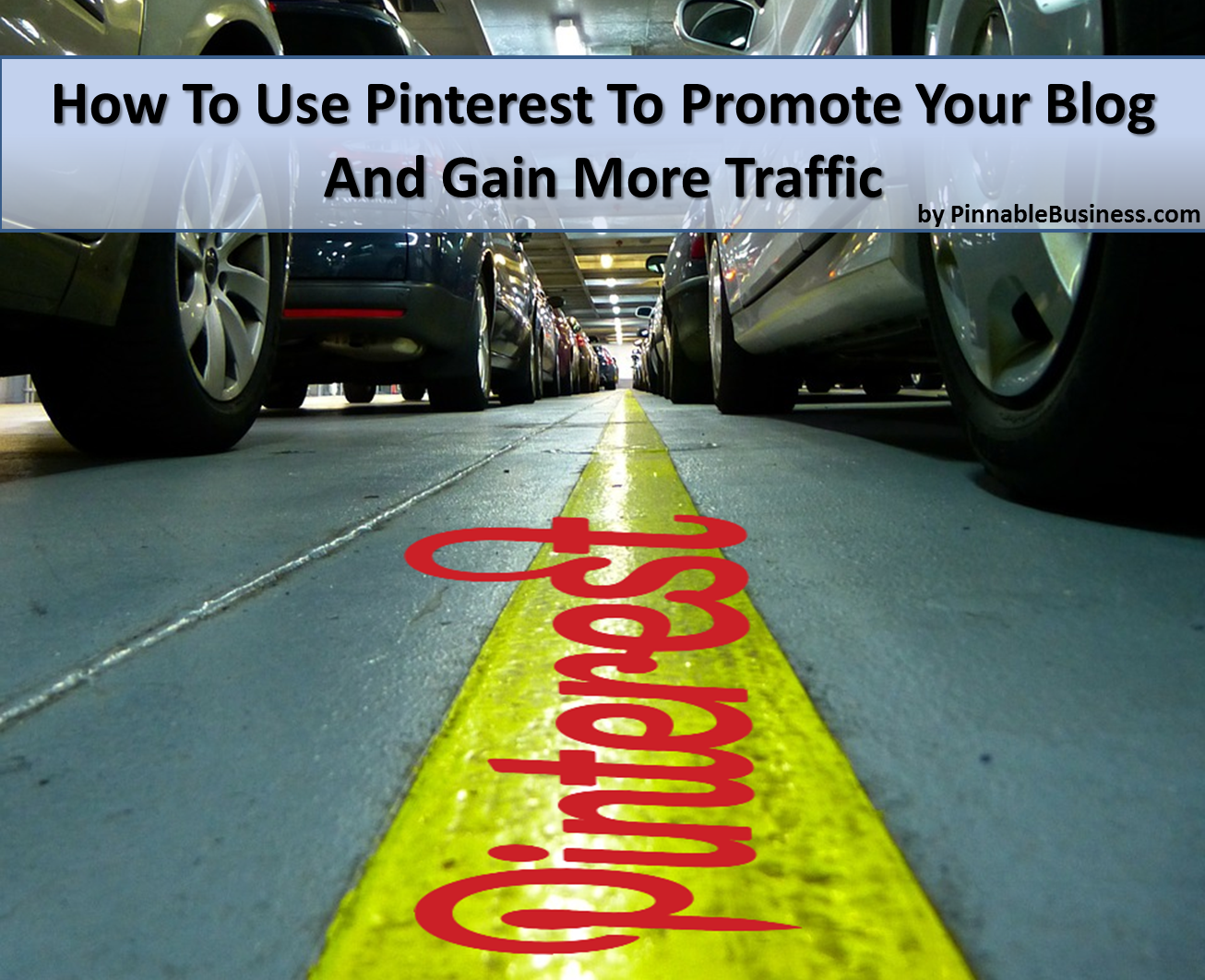 6 Tips On How to Drive More Traffic to your Blog with Pinterest